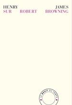 Sur Robert Browning - La Vie privée, nouvelle suivie de deux essais